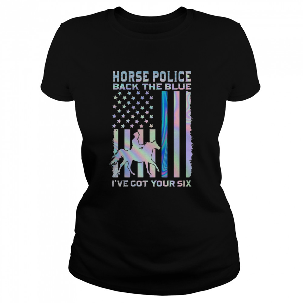 Horse Police Back The Blue Ive Got Your Six  Classic Women's T-shirt