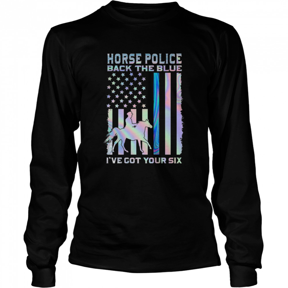 Horse Police Back The Blue Ive Got Your Six  Long Sleeved T-shirt