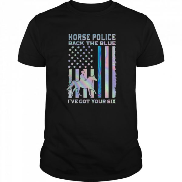 Horse Police Back The Blue Ive Got Your Six shirt