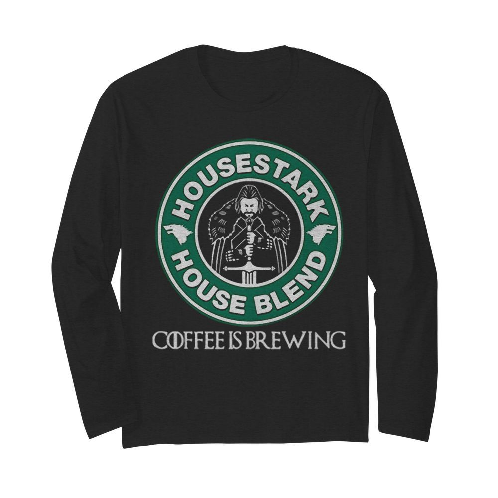 House Stark House Blend Starbucks Coffee Is Brewin  Long Sleeved T-shirt