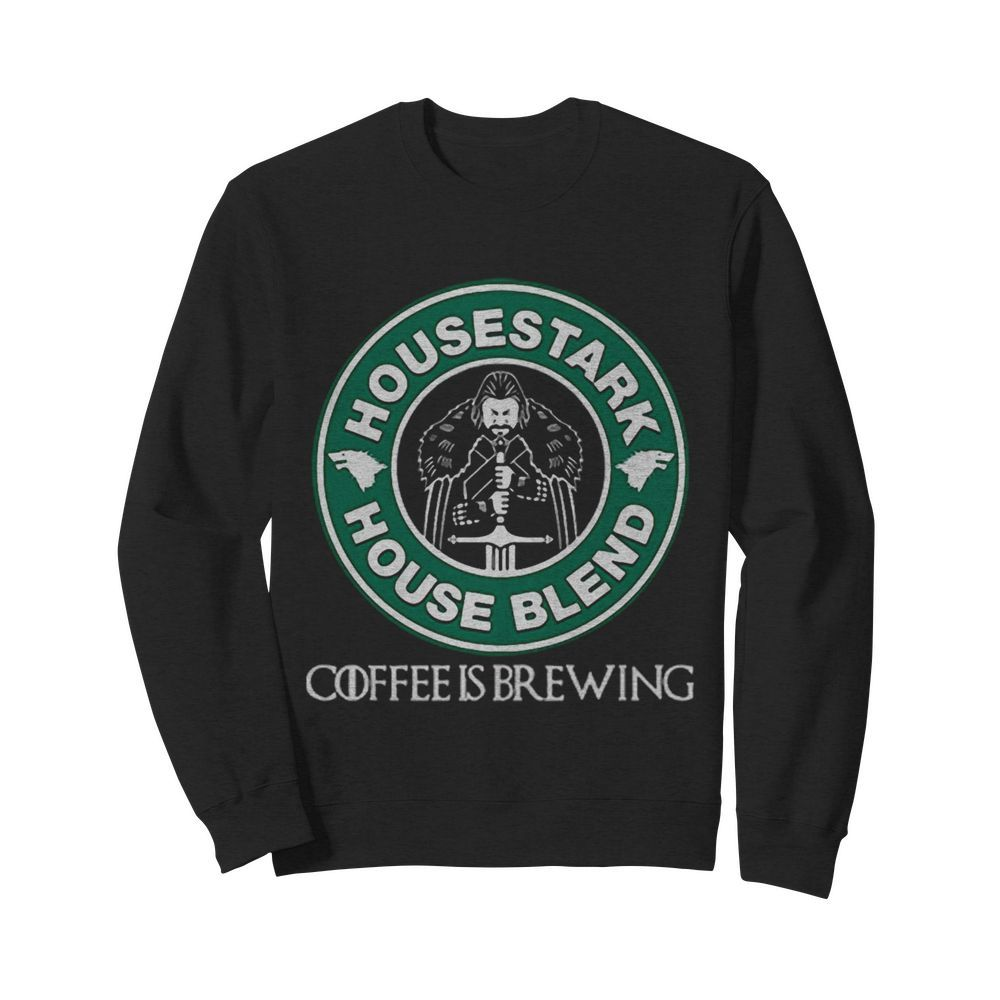House Stark House Blend Starbucks Coffee Is Brewin  Unisex Sweatshirt