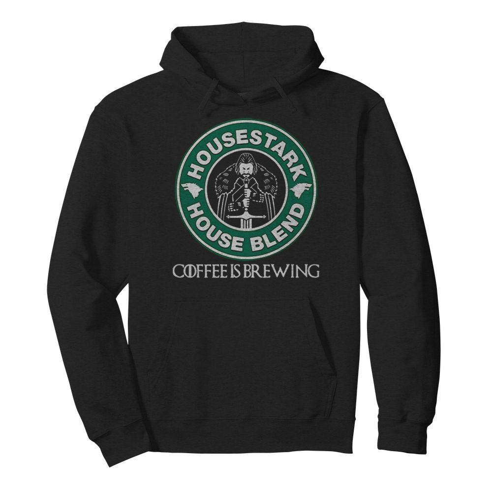 House Stark House Blend Starbucks Coffee Is Brewin  Unisex Hoodie