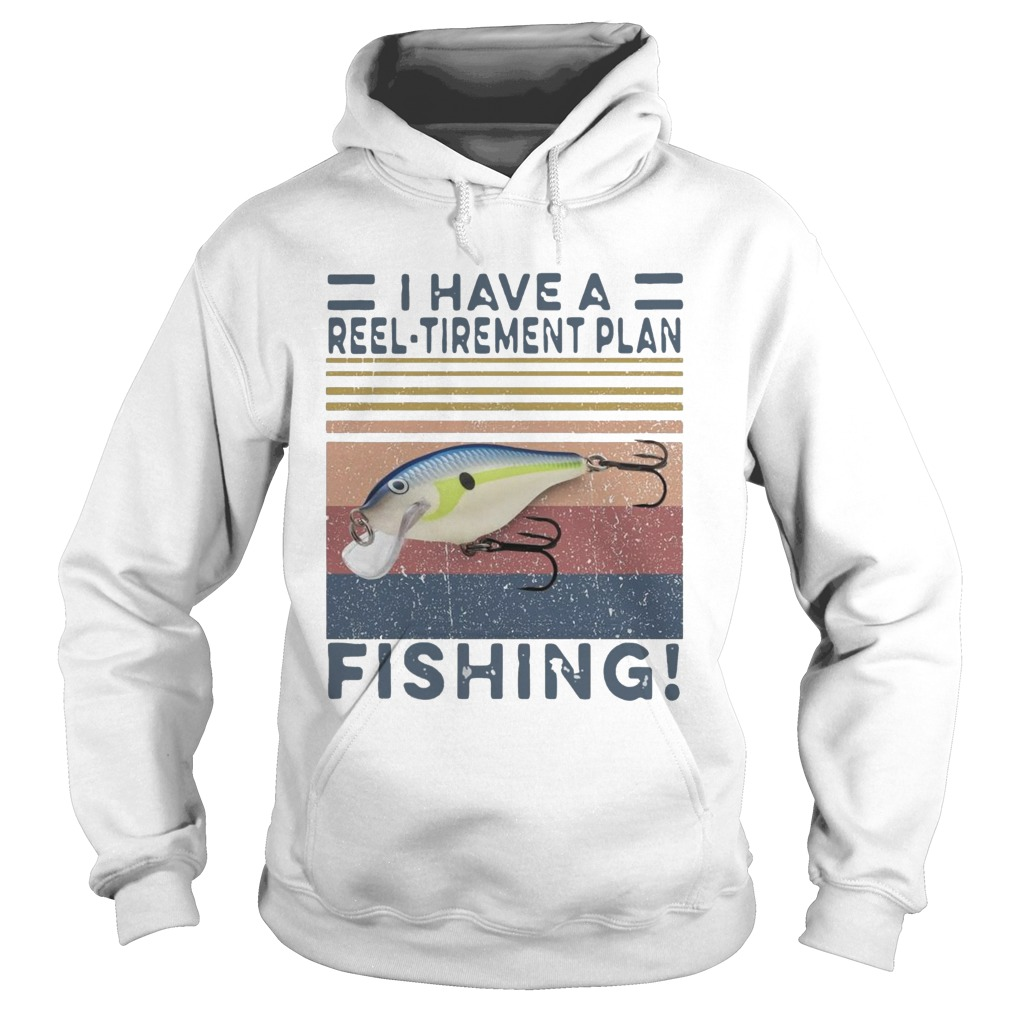 I Have A Reel Tirement Plan Fishing Vintage  Hoodie