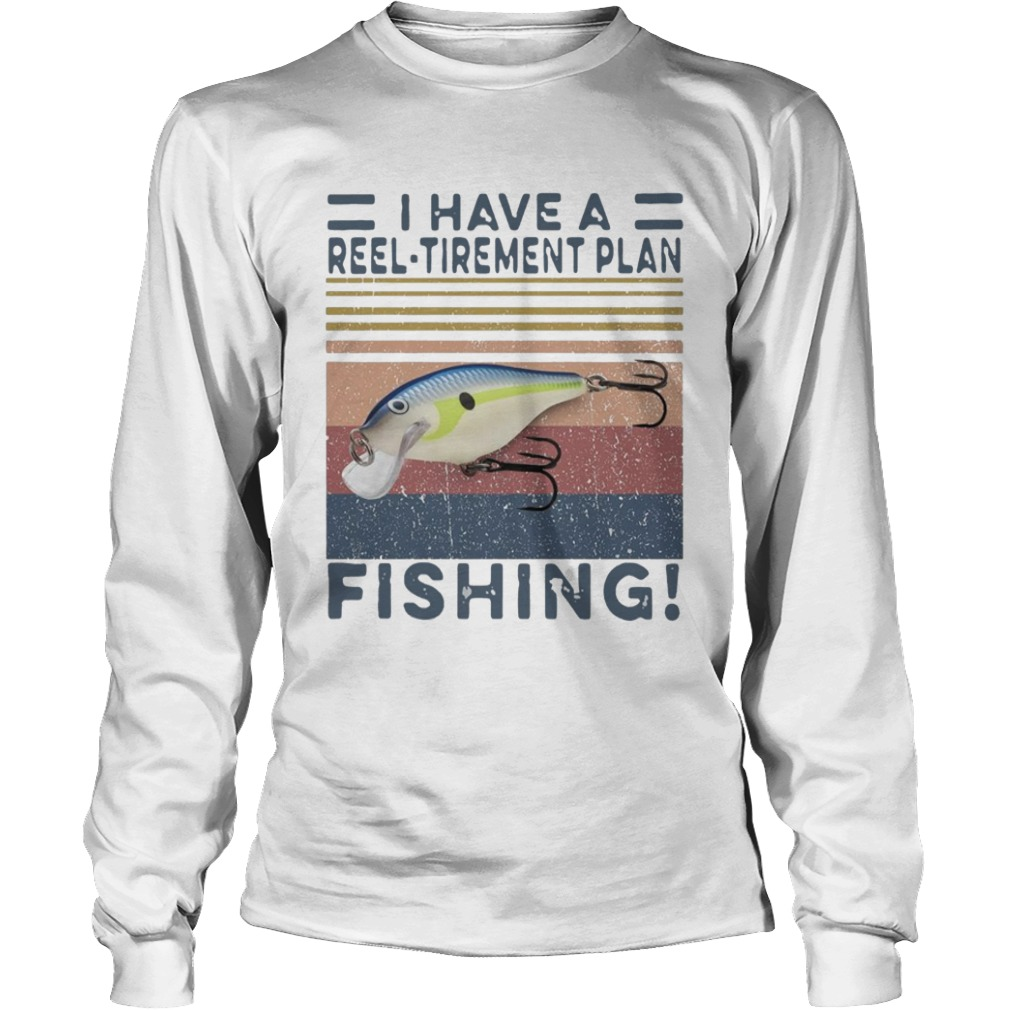 I Have A Reel Tirement Plan Fishing Vintage  Long Sleeve
