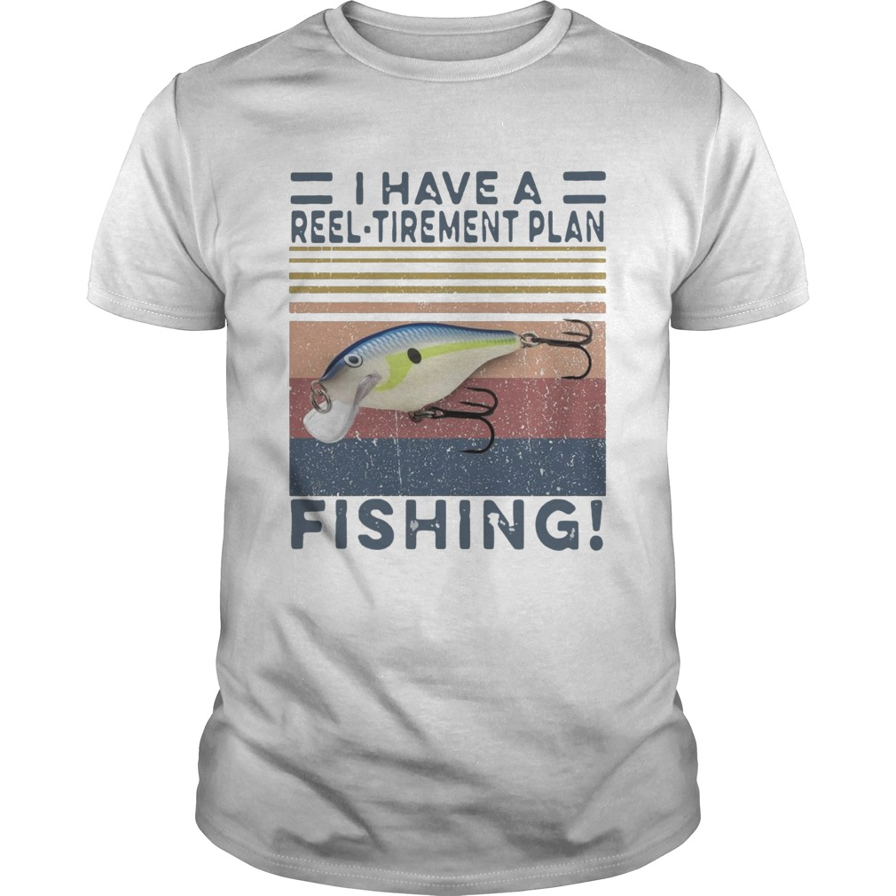 I Have A Reel Tirement Plan Fishing Vintage  Unisex