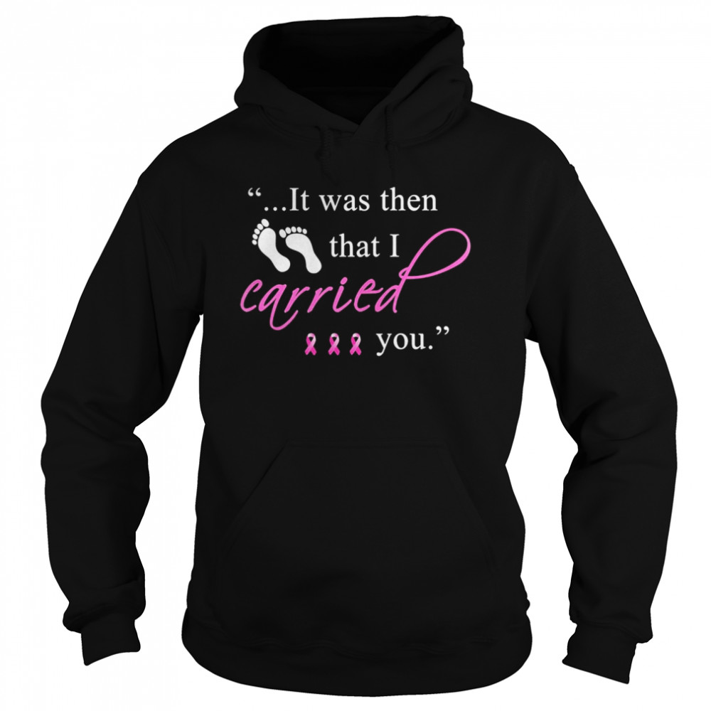 It was then that i carried you cancer awareness  Unisex Hoodie