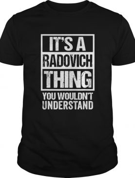 Its A Radovich Thing You Wouldnt Understand shirt