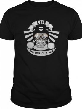 Life One Hell Of A Ride Biker Sugar Skull shirt