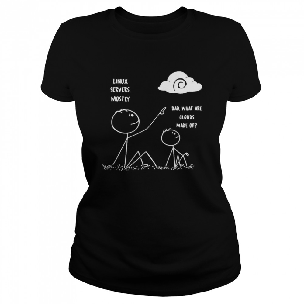 Linux Servers Mostly Dad What Are Clouds Made Of  Classic Women's T-shirt