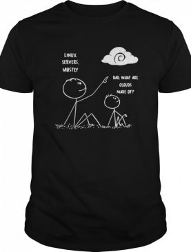 Linux Servers Mostly Dad What Are Clouds Made Of shirt