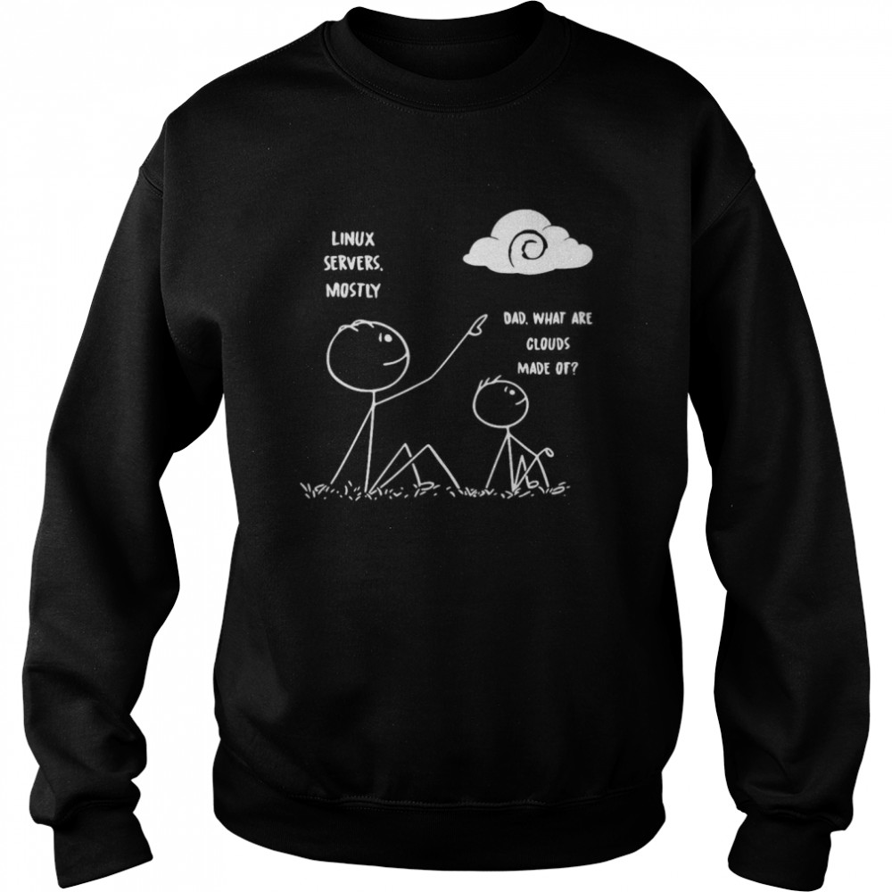 Linux Servers Mostly Dad What Are Clouds Made Of  Unisex Sweatshirt