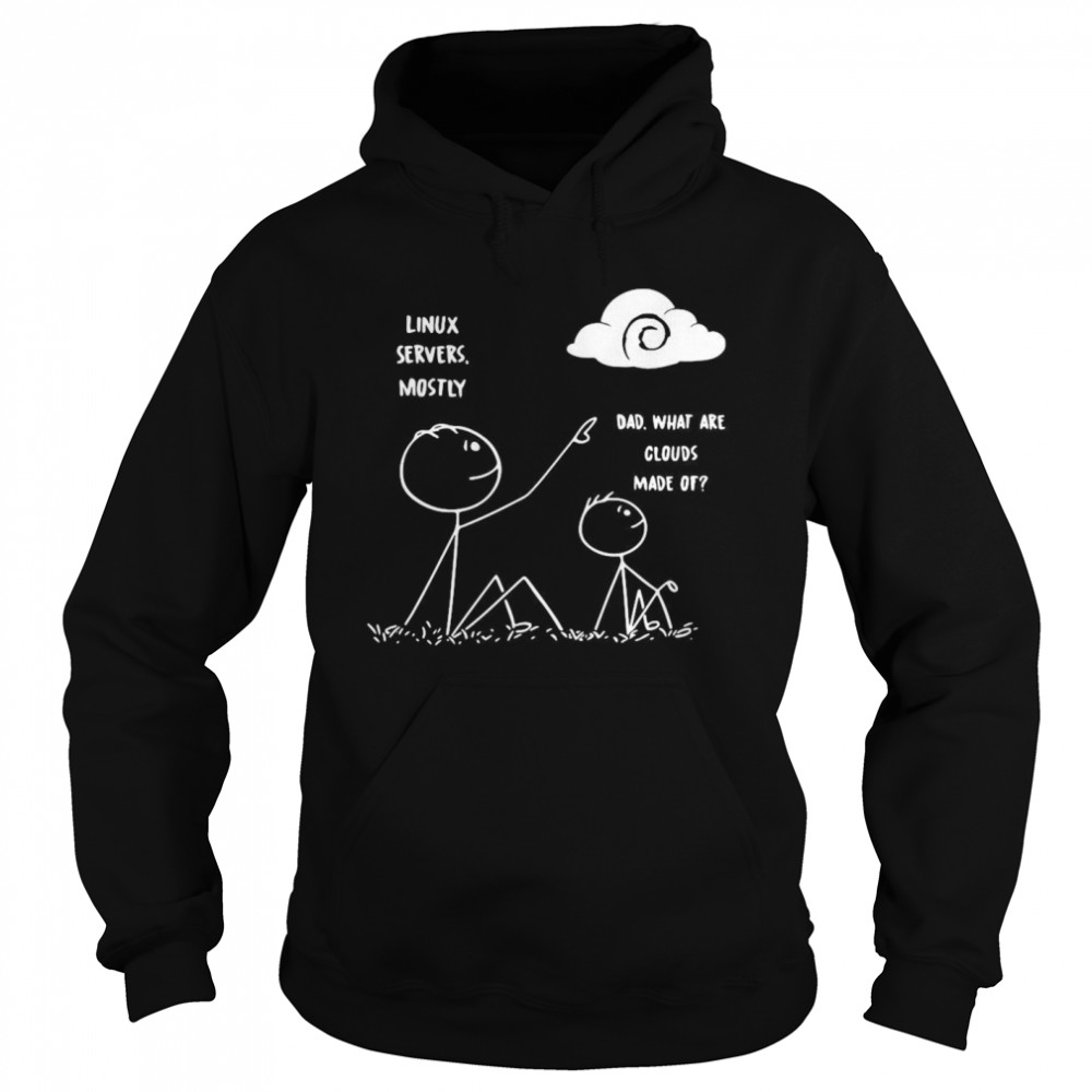 Linux Servers Mostly Dad What Are Clouds Made Of  Unisex Hoodie