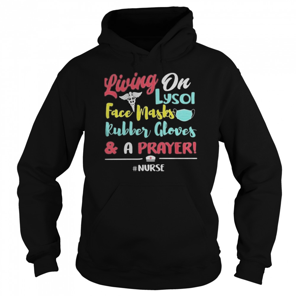 Living on lysol face mask rubber glover and a prayer nurse  Unisex Hoodie