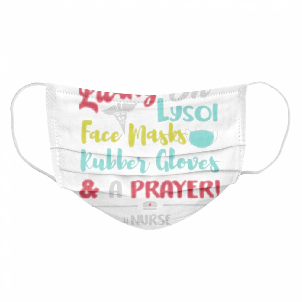 Living on lysol face mask rubber glover and a prayer nurse  Cloth Face Mask