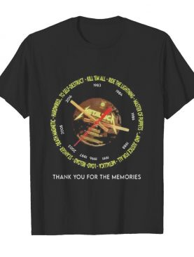 Metallica to self kill em all ride the lightning master of puppets and justice for all thank you for the memories shirt