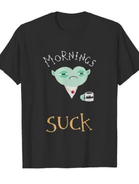 Mornings Suck Dracula Vampire Coffee shirt