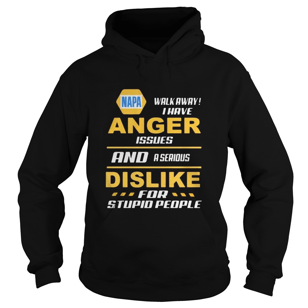 Napa walk away i have anger issues and a serious dislike for stupid people  Hoodie