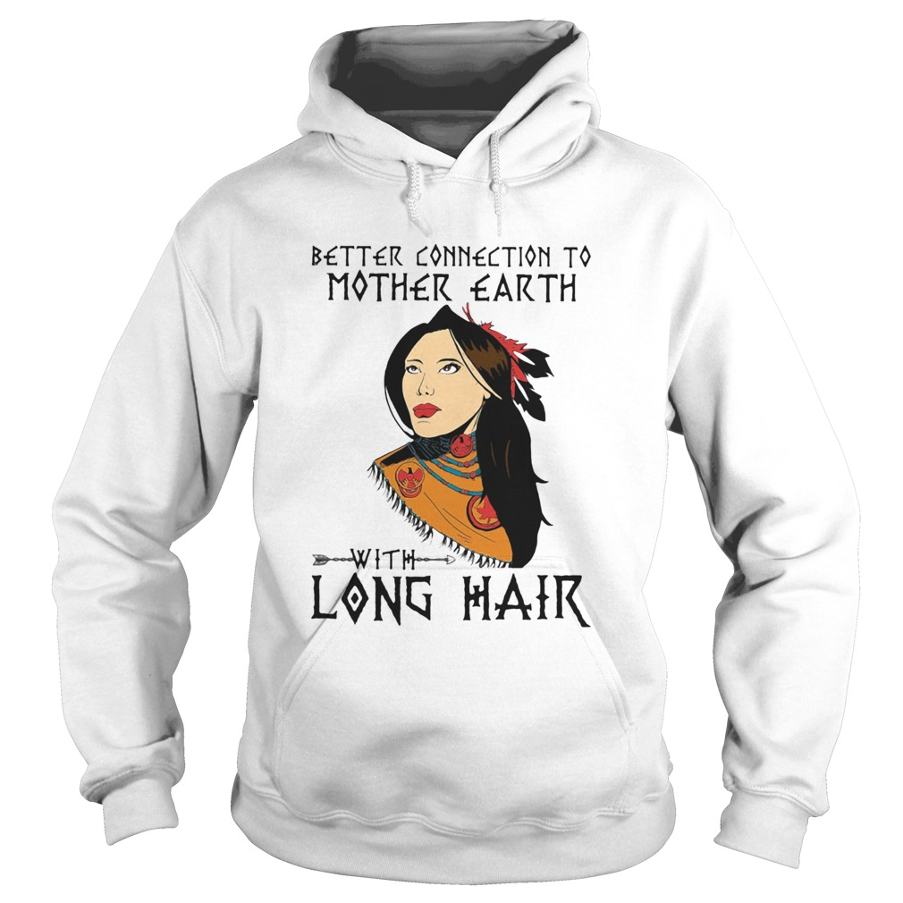 Native better connection to mother earth with long hair  Hoodie