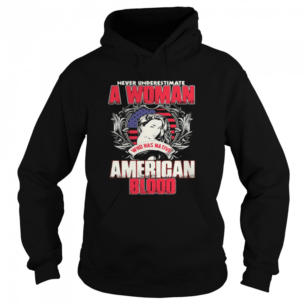Never Underestimate A Woman Who Has Native American Blood  Unisex Hoodie