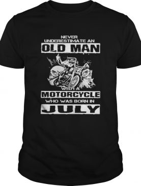 Never underestimate an old man with a motocrycle who was born in july shirt