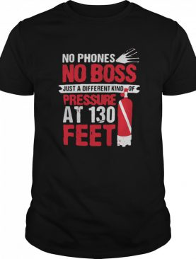 No Phones No Boss Just A Different Kind Of Pressure At 130 Feet shirt