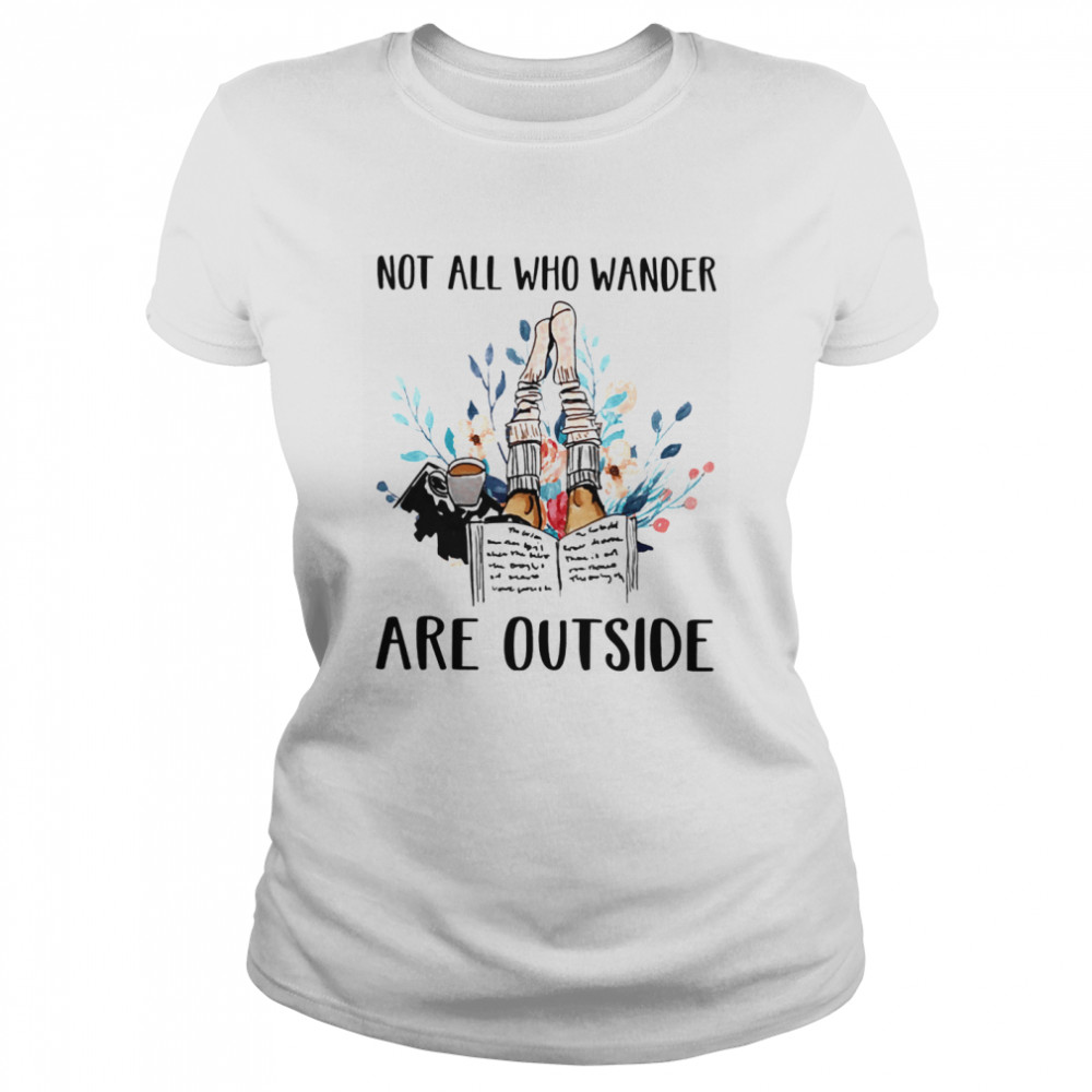 Not All Who Wander Are Outside Reading Books  Classic Women's T-shirt