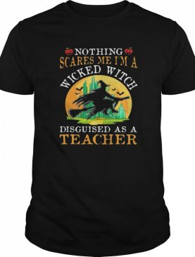 Nothing Scares Me I'm A Wicked With Disguised As A Teacher Halloween shirt