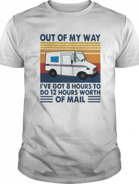 Postman Out Of My Way I've Got 8 Hours To Do 12 Hours Worth Of Mail Vintage Retro shirt