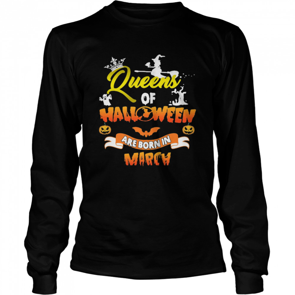 Queen Of Halloween Are Born In March  Long Sleeved T-shirt