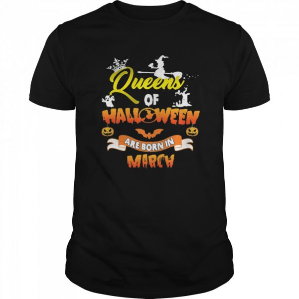 Queen Of Halloween Are Born In March shirt