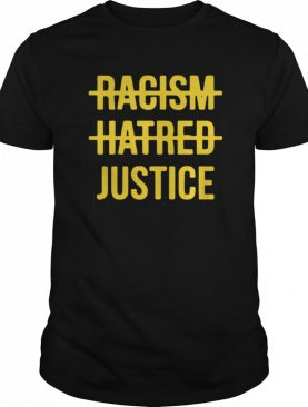 Racism Hatred Justice shirt