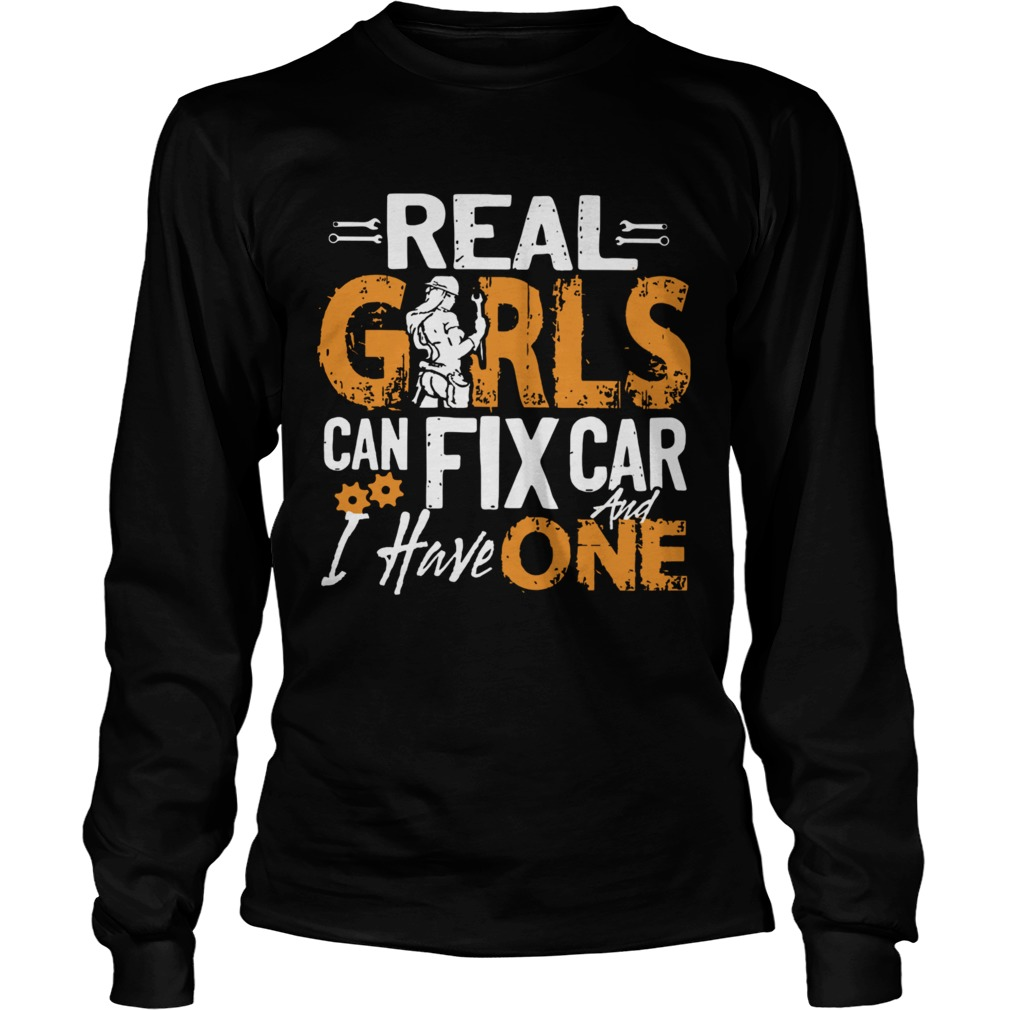 Real Girls Can Fix Car And I Have One  Long Sleeve