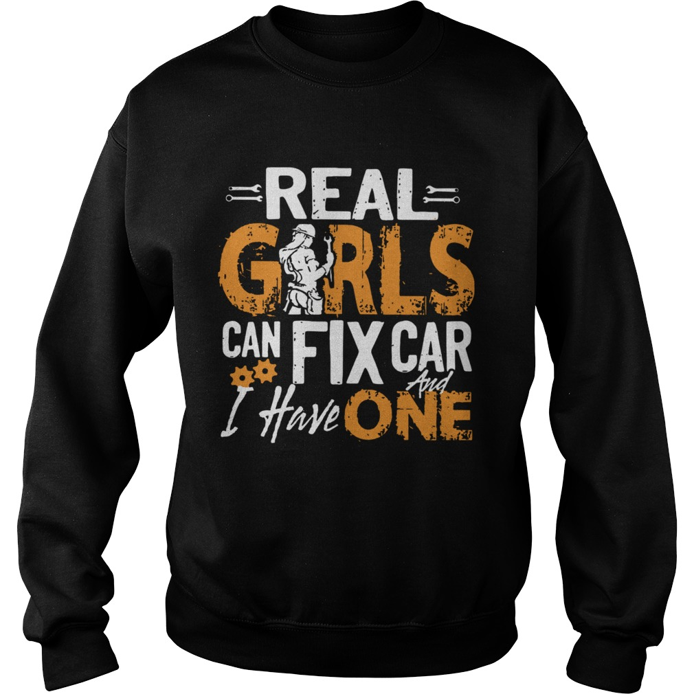 Real Girls Can Fix Car And I Have One  Sweatshirt