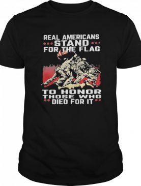Real americans stand for the flag to honor those who died for it shirt