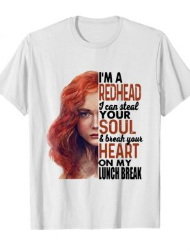 Redhead Gifts I'm A Redhead I Can Steal Your Soul And Break Your Heart On My Lunch Break shirt