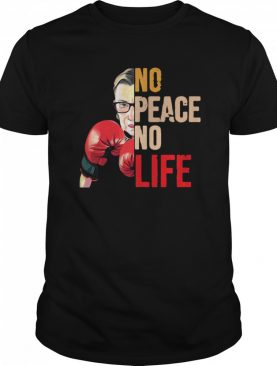 Ruth Bader Ginsburg Boxing No Peace No Life shirt