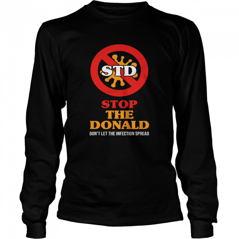 STD Stop The Donald Don't Let The Infection Spread  Long Sleeved T-shirt