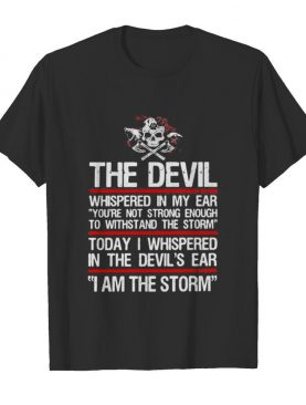 Skull valhalla the devil whispered in my ear you're not strong enough to withstand the storm shirt