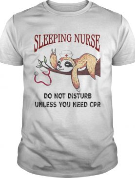 Sloth Sleeping Nurse Do Not Disturb Unless You Need Cpr shirt