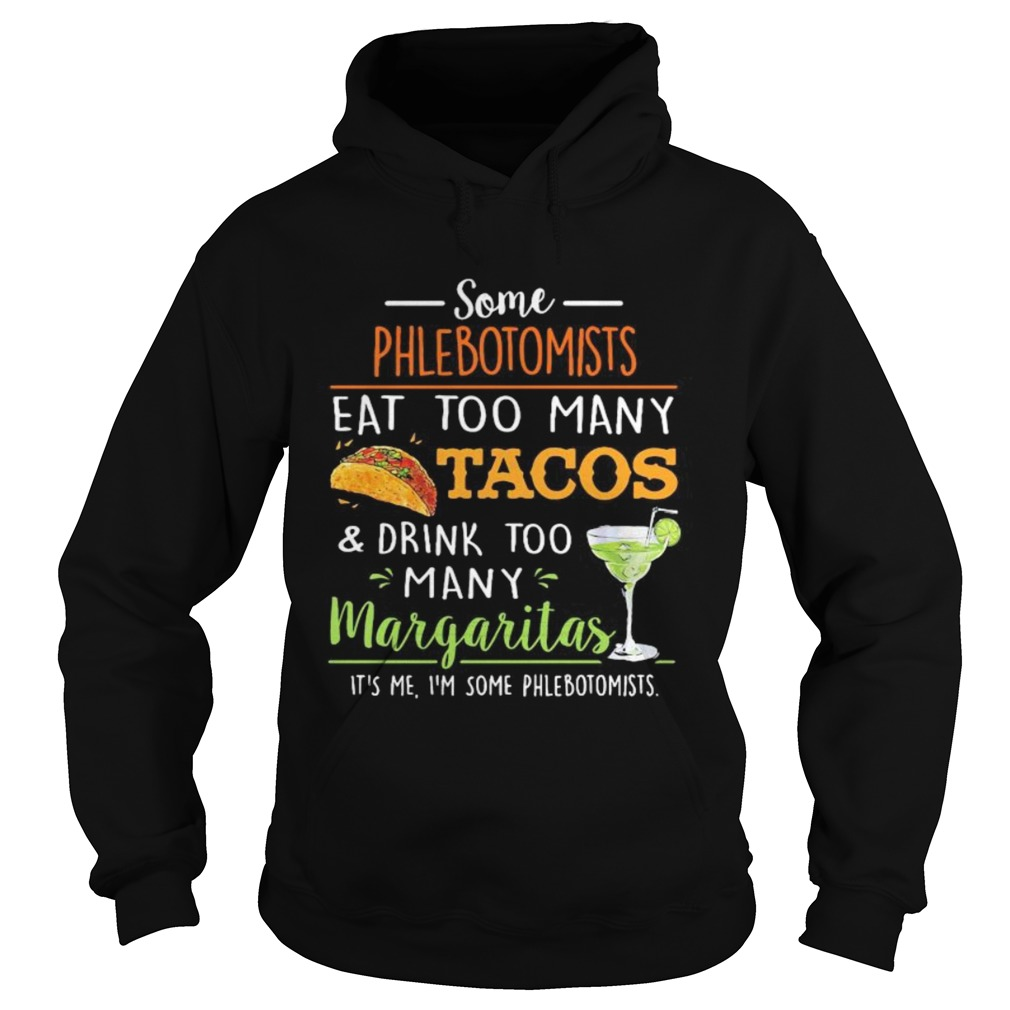 Some phlebotomists eat too many tacos and drink too many margaritas  Hoodie