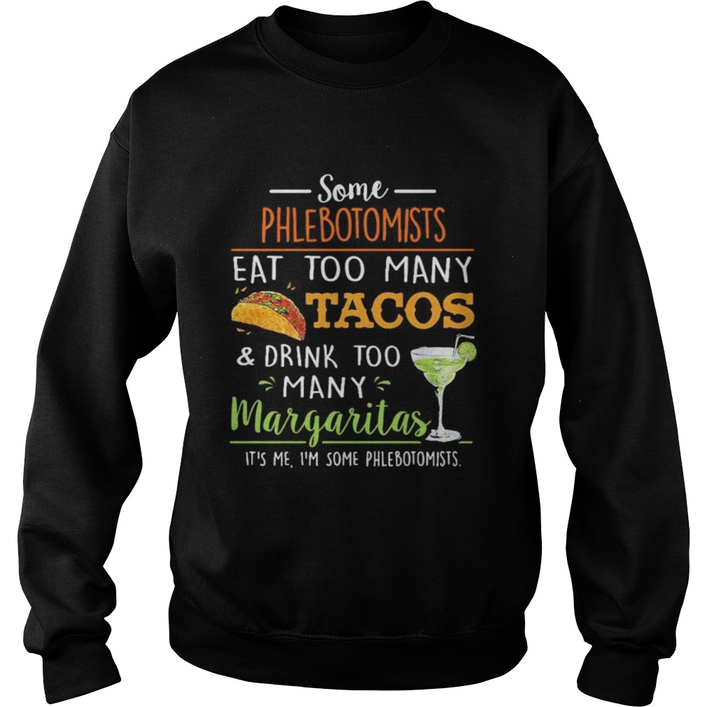 Some phlebotomists eat too many tacos and drink too many margaritas  Sweatshirt