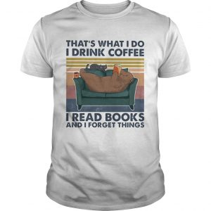 Thats what i do i drink coffee i read books and i forget things bear vintage shirt