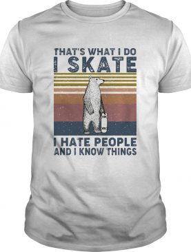 Thats what i do i skate i hate people and i know things bear vintage shirt