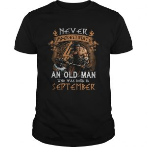 Vikings never underestimate an old man who was born in september shirt