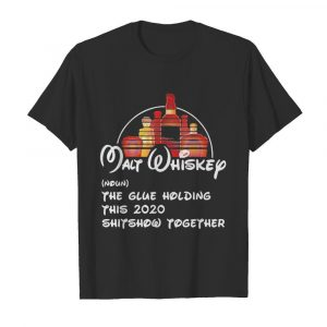 Walt whiskey noun the glue holding this 2020 shitshow together shirt
