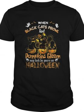 When Black Cats Prowl And Pumpkins Gleam May Luck Be Your On Halloween shirt