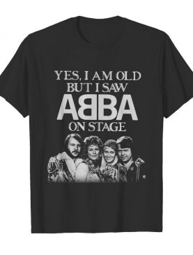 Yes I Am Old But I Saw ABBA On Stage shirt