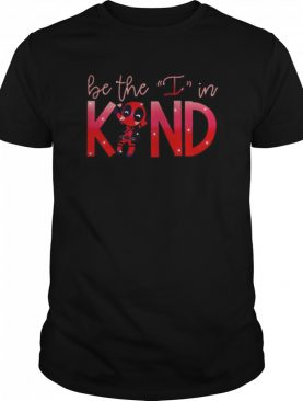 Deadpool Be The I In Kind shirt