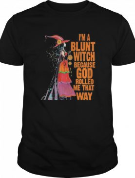 Halloween i'm a blunt witch because god rolled me that way shirt