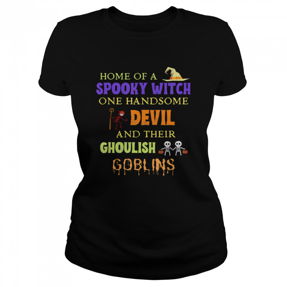 Home Of A Spooky Witch One Handsome Devil And Their Ghoulish Goblins Halloween  Classic Women's T-shirt